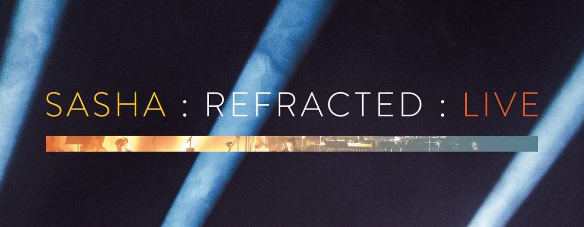 sasha-new-album-refracted-live